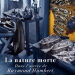 La Vie silencieuse, exposition Raymond Humbert